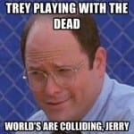 Trey-Playing-With-the-Dead-Worlds-Are-Colliding-Jerry
